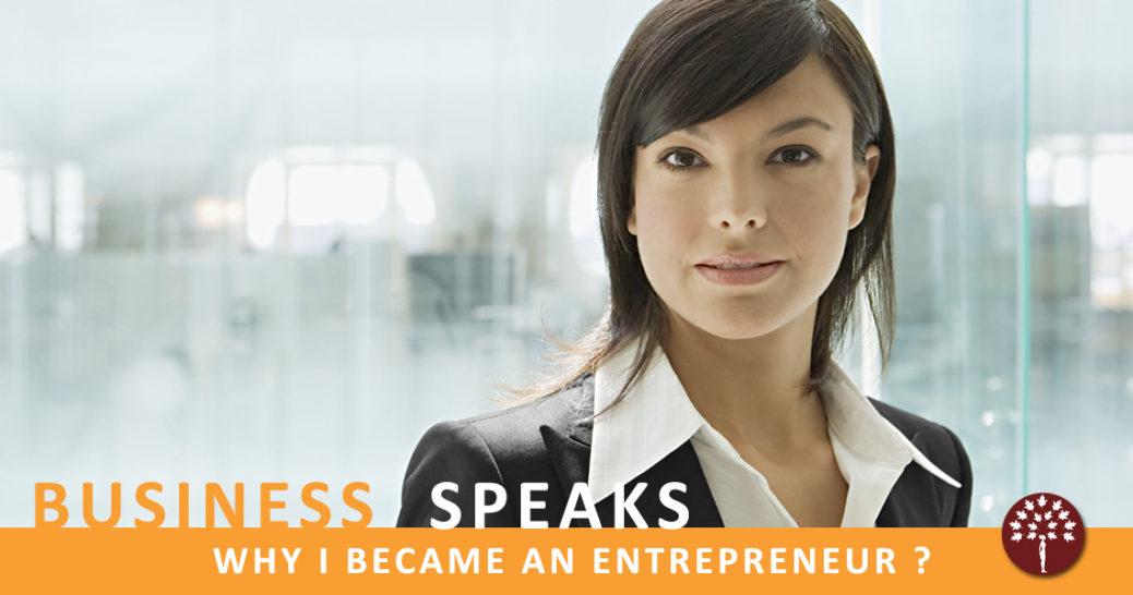 Business Speaks - Why I became an Entrepreneur