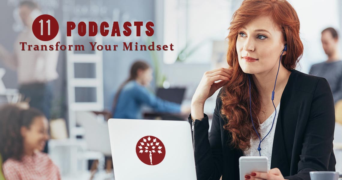 11 Podcasts to Lift your Mindset